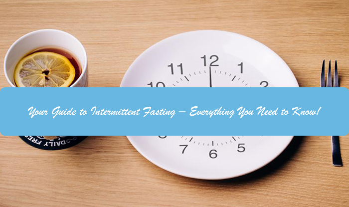 Your Guide to Intermittent Fasting – Everything You Need to Know!