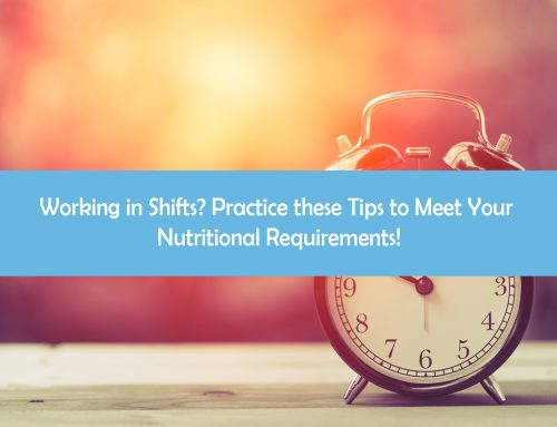 Working in Shifts? Practice these Tips to Meet Your Nutritional Requirements!